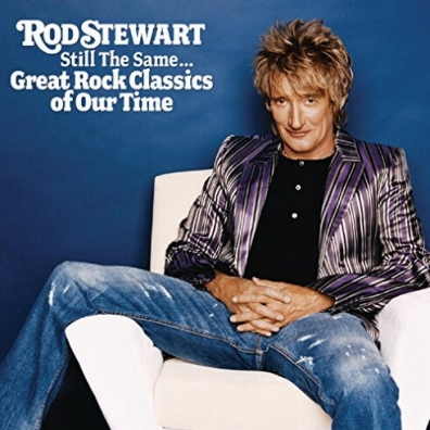 Rod Stewart (Род Стюарт): Still The Same... Great Rock Classics Of Our Time