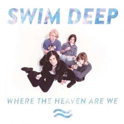 Swim Deep: Where The Heaven Are We