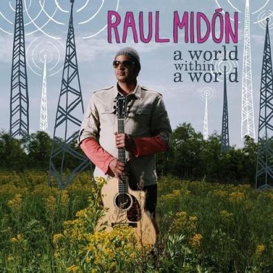 Raul Midon (Рауль Мидон): A World Within A World