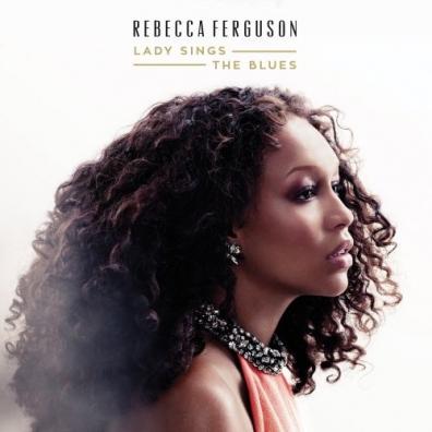 Rebecca Ferguson (Ребекка Фергюсон): Lady Sings The Blues