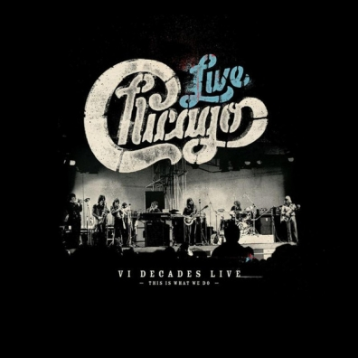 Chicago (Чикаго): Vi Decades Live (This Is What We Do)