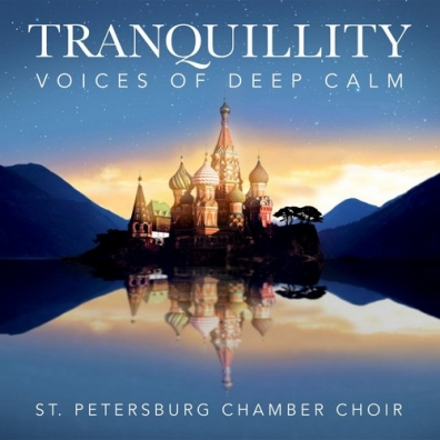 St.Petersburg Chamber Choir: Tranquillity - Voices Of Deep Calm