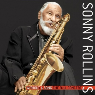Sonny Rollins (Сонни Роллинз): Without A Song The 9/11 Concert