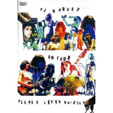 PJ Harvey (Пи Джей Харви): PJ Harvey On Tour - Please Leave Quietly