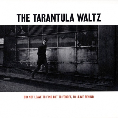 Tarantula Waltz (Тарантула Валтз): Did Not Leave To Find But To Forget, To Leave Behind
