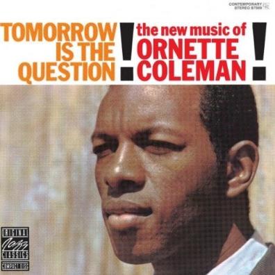 Ornette Coleman (Орнетт Коулман): Tomorrow Is The Question!