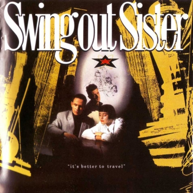 Swing Out Sister (Свинг Аут Систер): It's Better To Travel