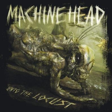 Machine Head (Машин Хеад): Unto The Locust
