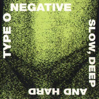 Type O'Negative: Slow, Deep And Hard