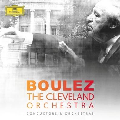 Pierre Boulez (Пьер Булез): Boulez & The Cleveland Orchestra