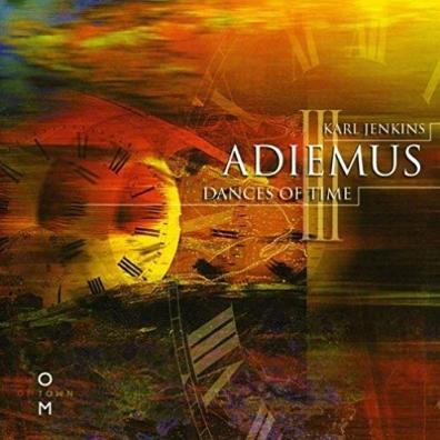 Karl Jenkins (Карл Дженкинс): Adiemus III - Dances Of Time