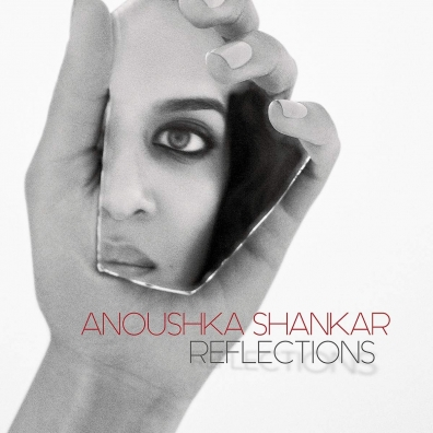 Anoushka Shankar (Анушка Шанкар): Reflections