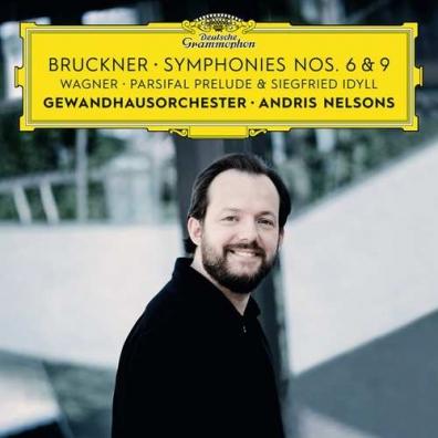 Andris Nelsons (Андрис Нелсонс): Bruckner: Symphonies Nos. 6 & 9 – Wagner: Siegfried Idyll, Parsifal Prelude