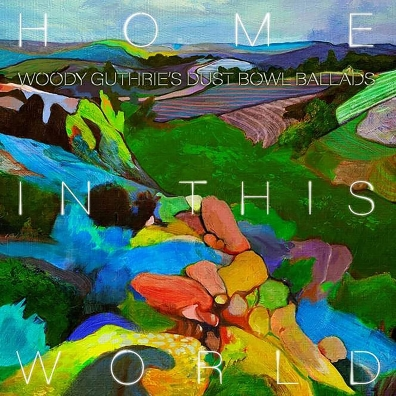 Woody Guthrie Cover Project: Home In This World: Woody Guthrie'S Dustbowl Ballads