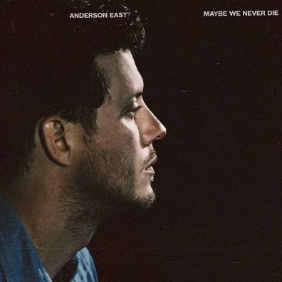 Anderson East (Андерсон Ист): Maybe We Never Die