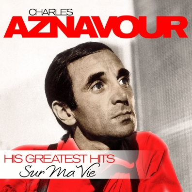 Charles Aznavour (Шарль Азнавур): Sur Ma Vie - His Greatest Hits