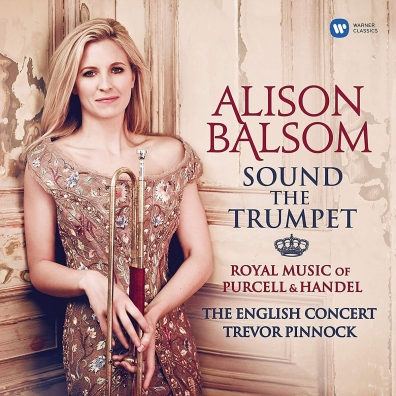 Alison Balsom (Элисон Болсом): Sound The Trumpet - Royal Music Of Purcell & Handel