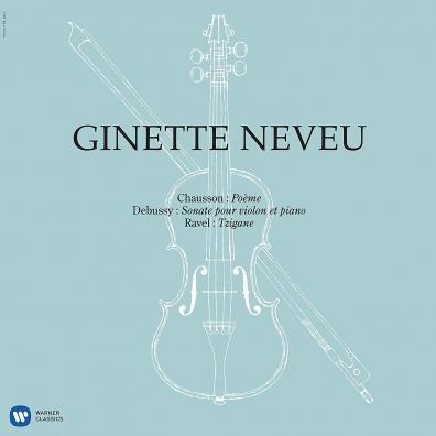 Ginette Neveu (Жинетт Невё): Chausson: Poeme, Debussy: Violin Sonata, Ravel: Tzigane