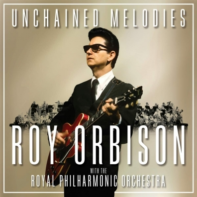 Roy Orbison (Рой Орбисон): Unchained Melodies: Roy Orbison & The Royal Philharmonic Orchestra