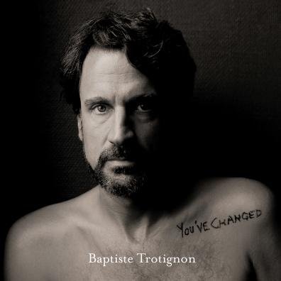Baptiste Trotignon (Баптист Тротиньон): You'Ve Changed