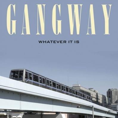 Gangway: Whatever It Is