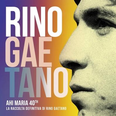 Rino Gaetano: Ahi Maria 40Th - La Raccolta Definitiva Di Rino Gaetano