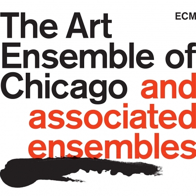 The Art Ensemble Of Chicago And Associated Ensembles: The Art Ensemble Of Chicago