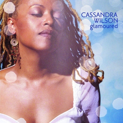 Cassandra Wilson (Кассандра Уилсон): Glamoured