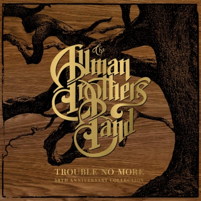 The Allman Brothers Band (Зе Олман Бразерс Бэнд): Trouble No More: 50th Anniversary Collection