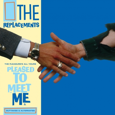 The Replacements: The Pleasure'S All Yours: Pleased To Meet Me Outtakes & Alternates (RSD2021)