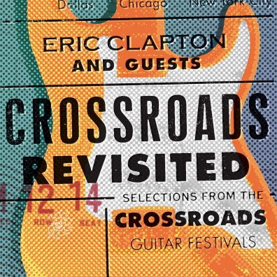 Eric Clapton (Эрик Клэптон): Crossroads Revisited: Selections From The Guitar Festivals