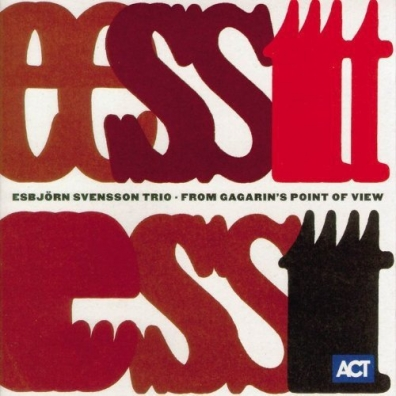 Esborn Svensson Trio: From Gagarina'S Point Of View