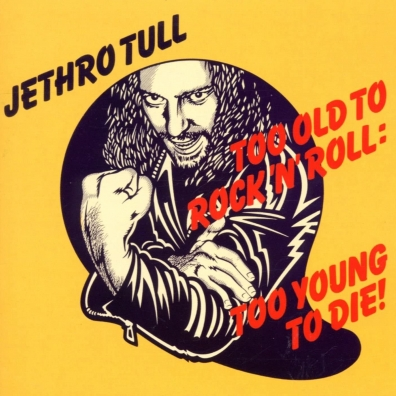 Jethro Tull (ДжетроТалл): Too Old To Rock 'N' Roll: Too Young To Die!