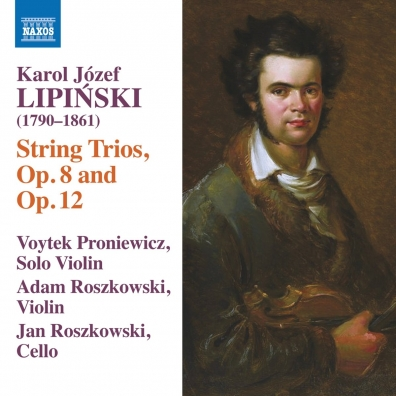 Karol Jozef Lipinski (Кароль Липиньский): String Trio In G Minor, Op. 8 • String Trio In       A Major, Op. 12
