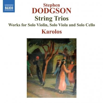 Stephen Dodgson: String Trios Nos. 1 & 2 • Sonatina For Solo Violin • Сapriсe After Puсk For Solo Viola •  Partita For Solo Сello