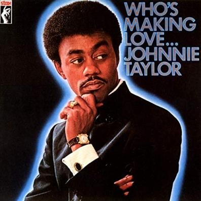 Johnnie Taylor (Джонни Тейлор): Who's Making Love
