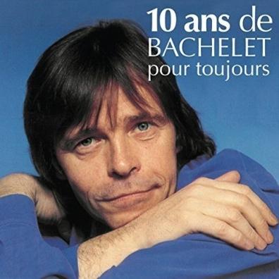 Pierre Bachelet (Пьер Башле): 10 Ans De Bachelet Pour Toujours