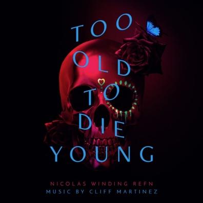 Cliff Martinez (Клифф Мартинес): Too Old To Die Young