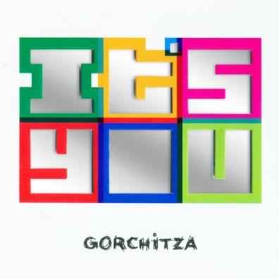 Gorchitza: It'S You