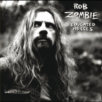 Rob Zombie (Роб Зомби): Educated Horses