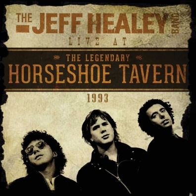 The Jeff Healey Band (Зе Хили Джеф): Live At The Horseshoe Tavern