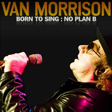 Van Morrison (Ван Моррисон): Born To Sing: No Plan B
