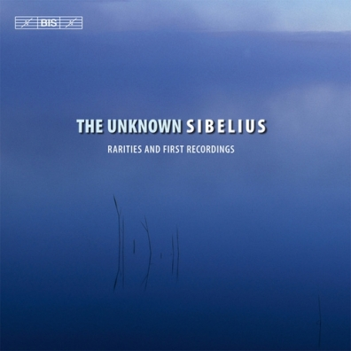 The Unknown Sibelius - Rarities And First Recordings, Including Three Fragments For Orchestra, And Newly Discovered Piano Pieces