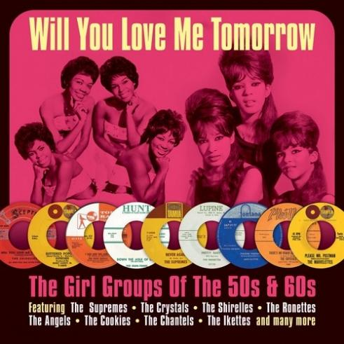 Will You Love Me Tomorrow - The Girl Groups Of The 50'S & 60'S