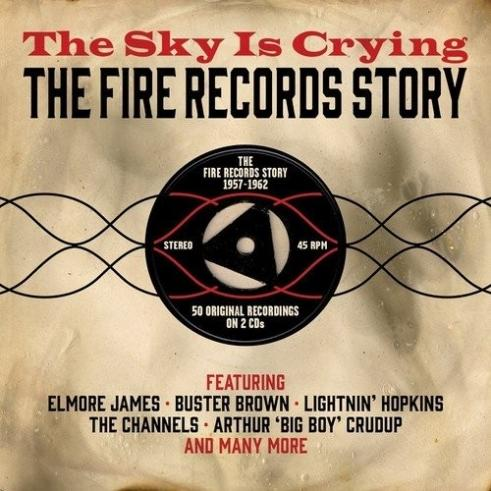 The Sky Is Crying. The Fire Records Story 1957-1962